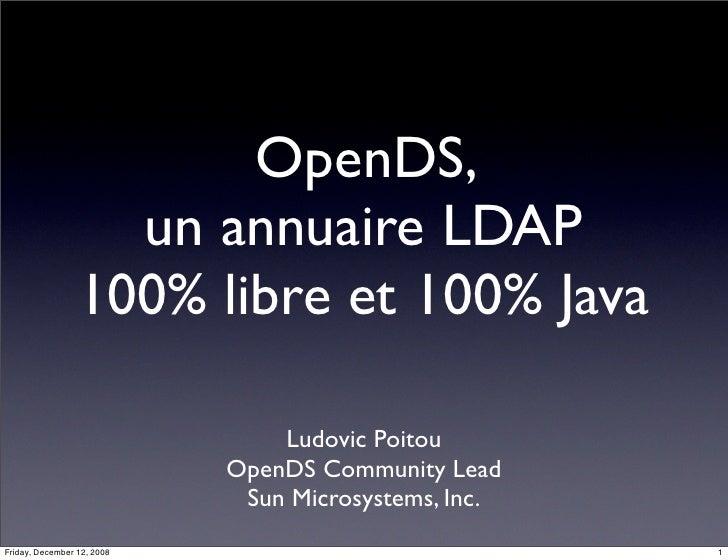 OpenDS,                    un annuaire LDAP                  100% libre et 100% Java                                  Ludo...