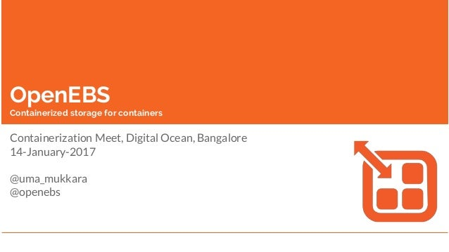 OpenEBS Containerized storage for containers Containerization Meet, Digital Ocean, Bangalore 14-January-2017 @uma_mukkara ...
