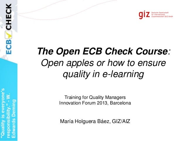 The Open ECB Check Course: Open apples or how to ensure quality in e-learning María Holguera Báez, GIZ/AIZ Training for Qu...
