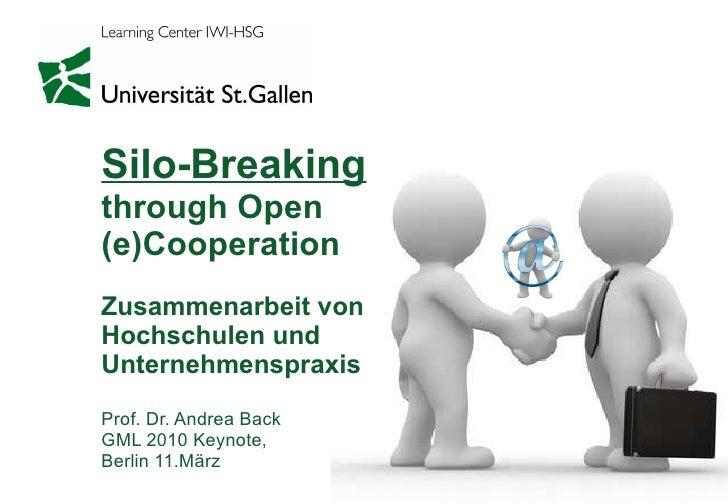 Silo-Breaking through Open  (e)Cooperation Zusammenarbeit von  Hochschulen und  Unternehmenspraxis Prof. Dr. Andrea Back G...