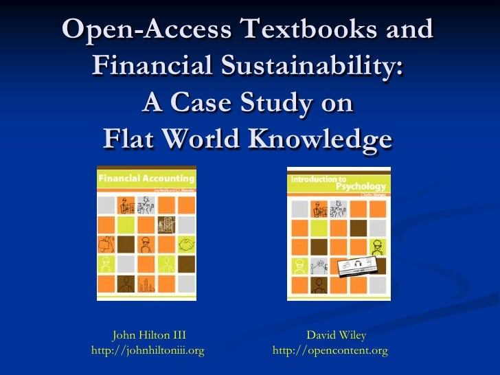 Open-Access Textbooks and Financial Sustainability:     A Case Study on  Flat World Knowledge      John Hilton III        ...
