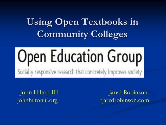 Using Open Textbooks in     Community Colleges John Hilton III        Jared Robinsonjohnhiltoniii.org   tjaredrobinson.com