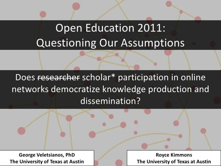 Open Education 2011:           Questioning Our Assumptions Does researcher scholar* participation in onlinenetworks democr...