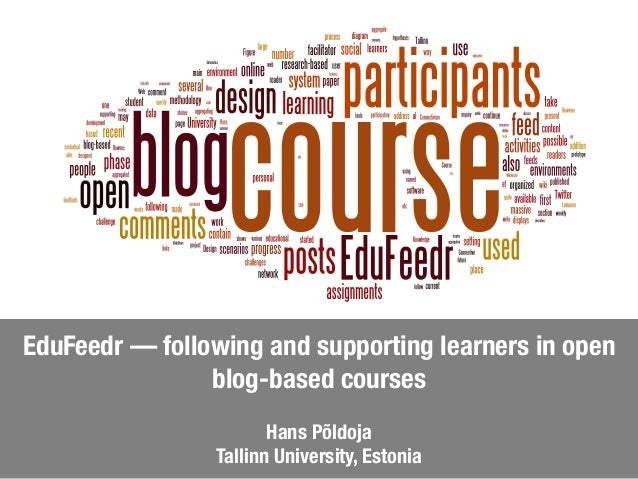 EduFeedr — following and supporting learners in open blog-based courses Hans Põldoja Tallinn University, Estonia