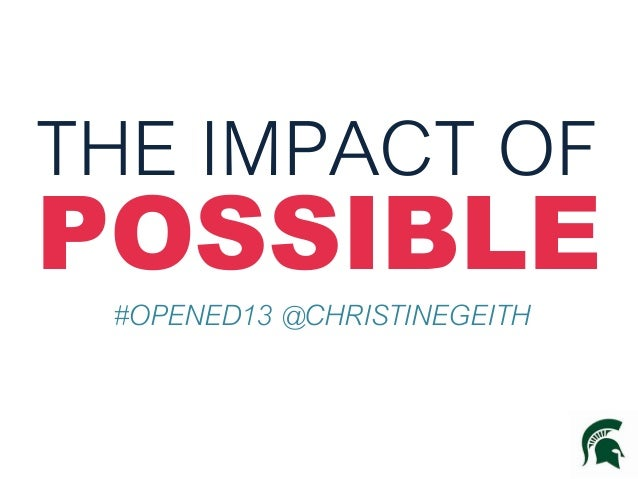 THE IMPACT OF  POSSIBLE #OPENED13 @CHRISTINEGEITH