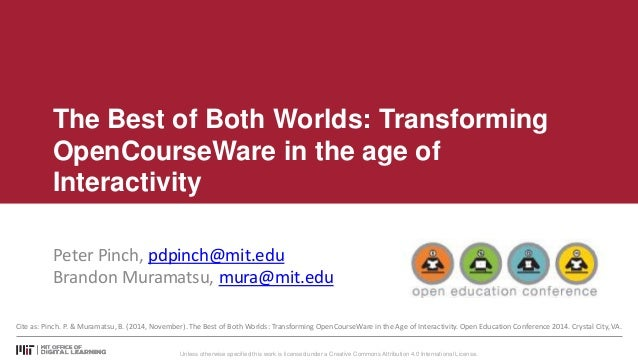 The Best of Both Worlds: Transforming  OpenCourseWare in the age of  Interactivity  Peter Pinch, pdpinch@mit.edu  Brandon ...
