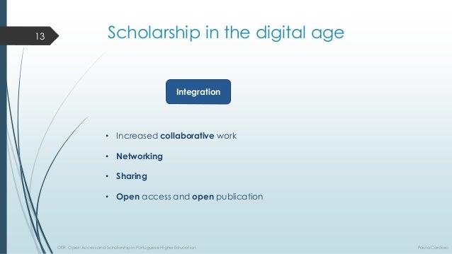 Scholarship in thedigital age  Integration  •Increasedcollaborativework  •Networking  •Sharing  •Openaccessandopenpublicat...