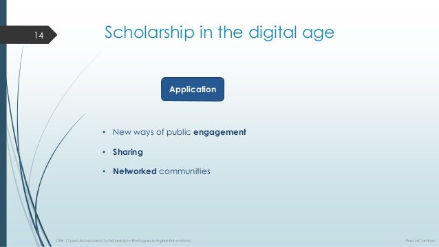 Scholarship in thedigital age  Application  •Newwaysofpublicengagement  •Sharing  •Networkedcommunities  14  OER, Open Acc...