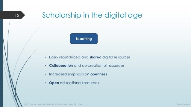Scholarship in thedigital age  Teaching  •Easilyreproducedandshareddigitalresources  •Collaborationandco-creationofresourc...
