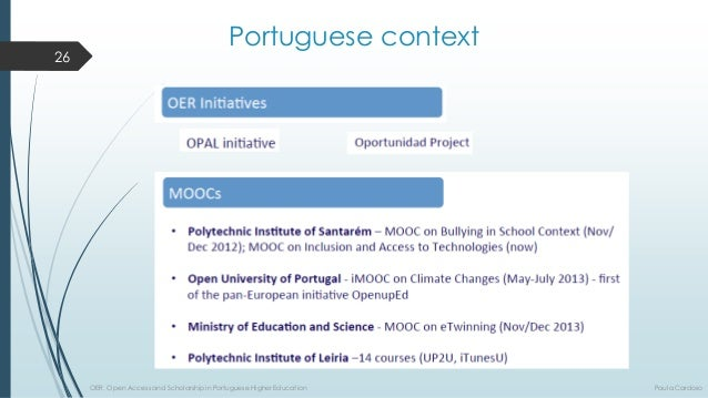 Portuguese context  26  OER, Open Access and Scholarship in Portuguese Higher Education Paula Cardoso