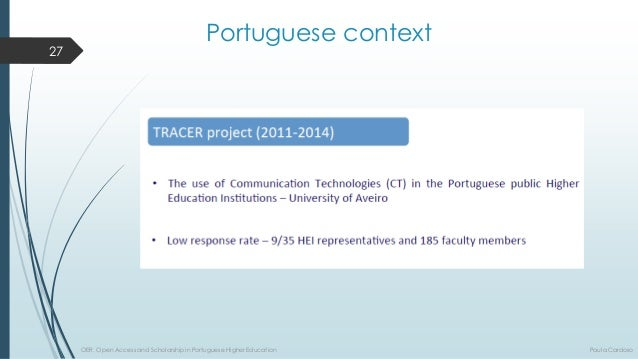 Portuguese context  27  OER, Open Access and Scholarship in Portuguese Higher Education Paula Cardoso