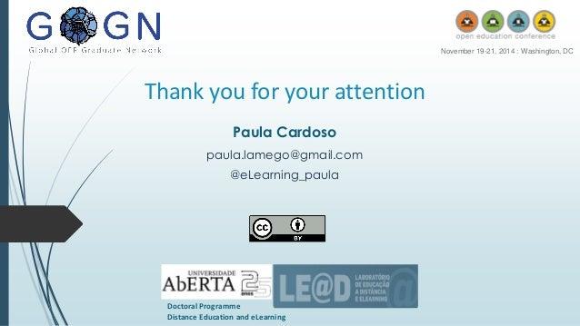 DoctoralProgramme  DistanceEducationandeLearning  November19-21, 2014 : Washington, DC  Thankyoufor yourattention  Paula C...