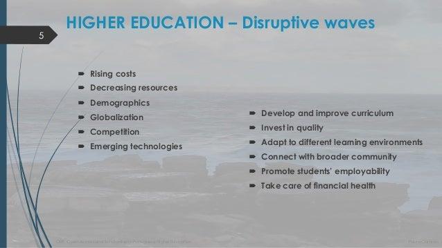 HIGHER EDUCATION –Disruptivewaves  Developandimprove curriculum  Investin quality  Adaptto differentlearningenvironment...