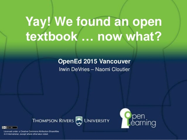 Yay! We found an open textbook … now what? OpenEd 2015 Vancouver Irwin DeVries – Naomi Cloutier Licensed under a Creative ...