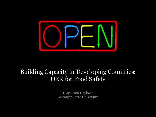 Building Capacity in Developing Countries: OER for Food Safety Gwyn Ann Heyboer Michigan State University