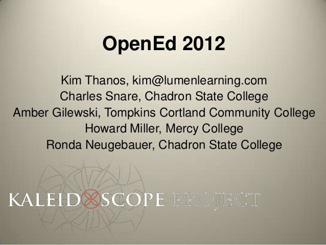 OpenEd 2012       Kim Thanos, kim@lumenlearning.com       Charles Snare, Chadron State CollegeAmber Gilewski, Tompkins Cor...