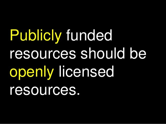 Publicly funded resources should be openly licensed resources.