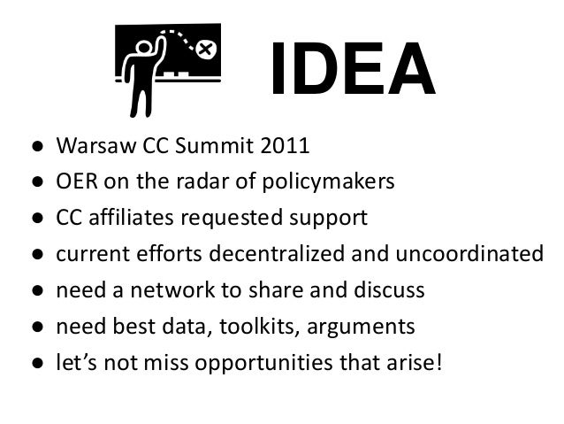 IDEA ● ● ● ● ● ● ●  Warsaw CC Summit 2011 OER on the radar of policymakers CC affiliates requested support current efforts...