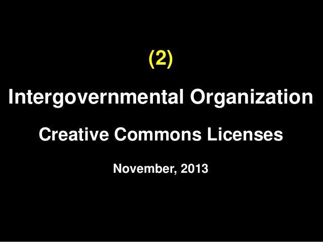 (2) Intergovernmental Organization Creative Commons Licenses November, 2013
