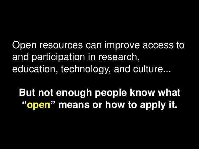 Open resources can improve access to and participation in research, education, technology, and culture... But not enough p...