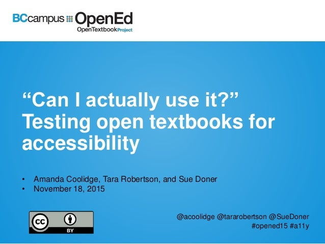 """Can I actually use it?"" Testing open textbooks for accessibility • Amanda Coolidge, Tara Robertson, and Sue Doner • Novem..."