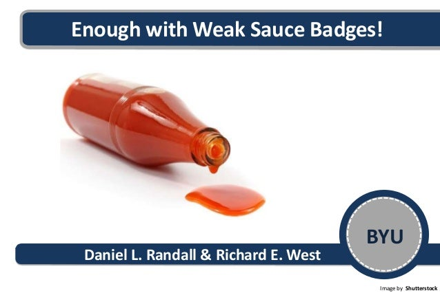 Enough with Weak Sauce Badges! BYU Image by Shutterstock Daniel L. Randall & Richard E. West