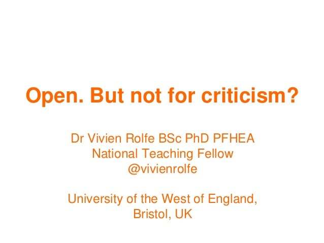 Open. But not for criticism? Dr Vivien Rolfe BSc PhD PFHEA National Teaching Fellow @vivienrolfe University of the West of...