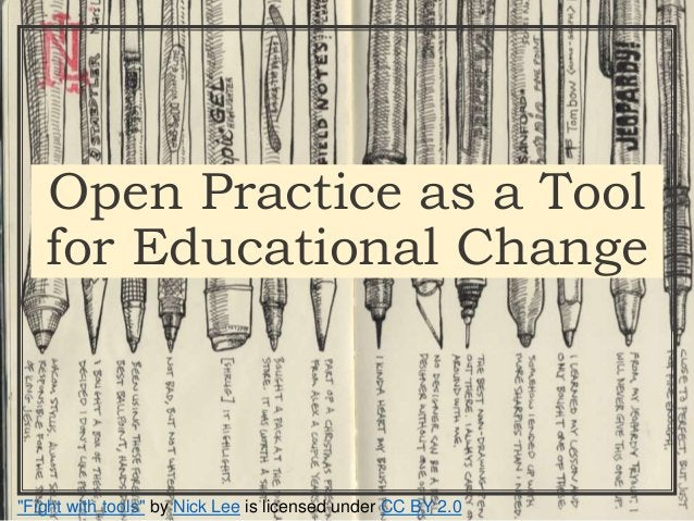 """Open Practice as a Tool for Educational Change """"Fight with tools"""" by Nick Lee is licensed under CC BY 2.0"""