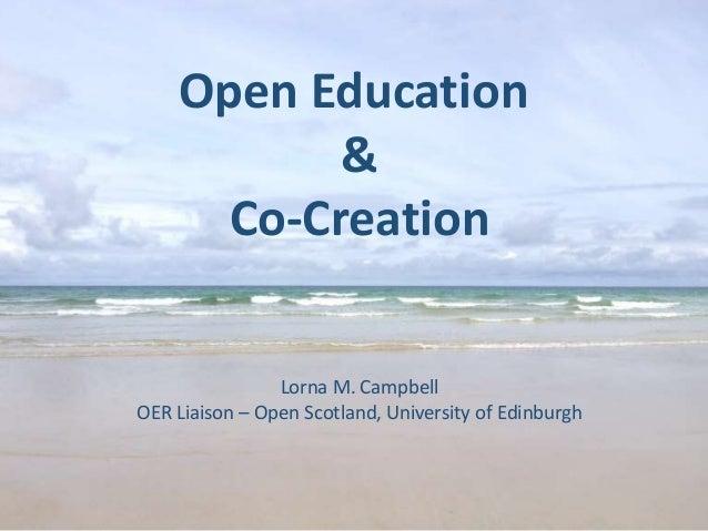 Open Education & Co-Creation Lorna M. Campbell OER Liaison – Open Scotland, University of Edinburgh