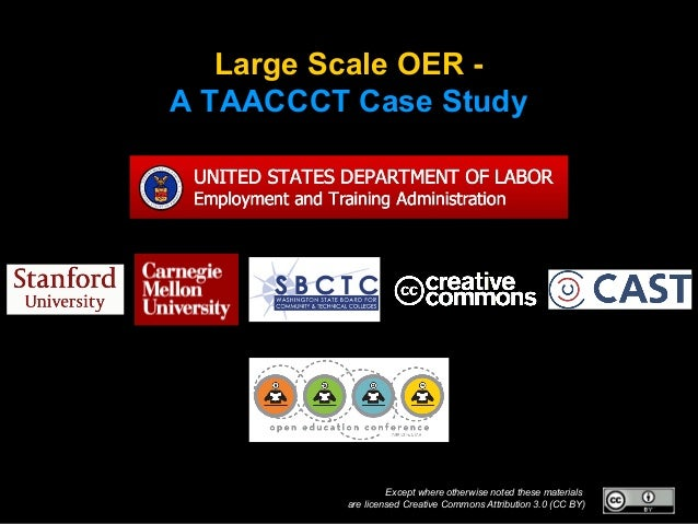 Large Scale OER A TAACCCT Case Study  Except where otherwise noted these materials are licensed Creative Commons Attributi...