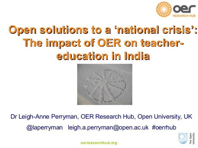 Open solutions to a 'national crisis': The impact of OER on teachereducation in India  Dr Leigh-Anne Perryman, OER Researc...