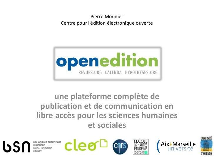 Pierre Mounier      Centre pour l'édition électronique ouverte      une plateforme complète de  publication et de communic...