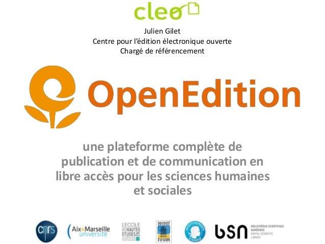 une plateforme complète depublication et de communication enlibre accès pour les sciences humaineset socialesJulien GiletC...