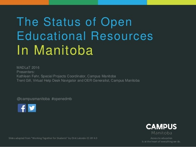 Access to education Is at the heart of everything we do. The Status of Open Educational Resources In Manitoba MADLaT 2016 ...