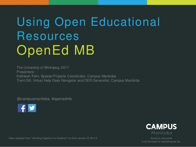 Access to education Is at the heart of everything we do. Using Open Educational Resources OpenEd MB The University of Winn...