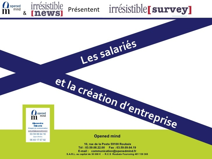 Les salariés Présentent Opened mind 10, rue de la Poste 59100 Roubaix Tél : 03.59.08.22.00  Fax : 03.59.09.64.19 E-mail ...