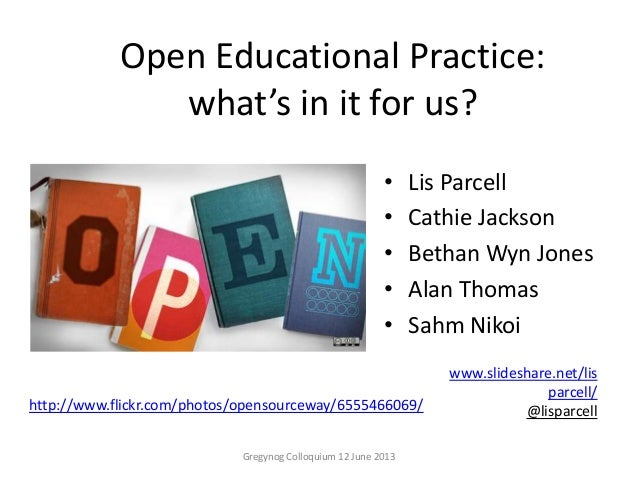 Open Educational Practice:what's in it for us?• Lis Parcell• Cathie Jackson• Bethan Wyn Jones• Alan Thomas• Sahm NikoiGreg...