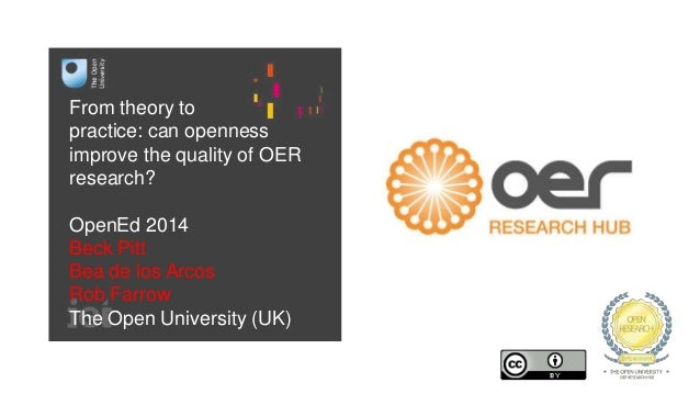 From theory to  practice: can openness  improve the quality of OER  research?  OpenEd 2014  Beck Pitt  Bea de los Arcos  R...