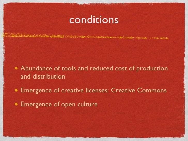 conditions <ul><li>Abundance of tools and reduced cost of production and distribution </li></ul><ul><li>Emergence of creat...