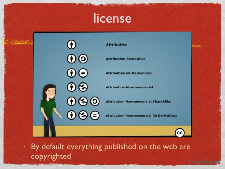 license <ul><li>By default everything published on the web are copyrighted </li></ul>Pic: Paul Boutin(2007)