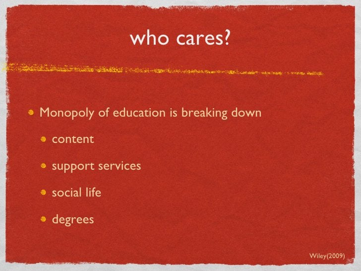who cares? <ul><li>Monopoly of education is breaking down </li></ul><ul><ul><li>content </li></ul></ul><ul><ul><li>support...