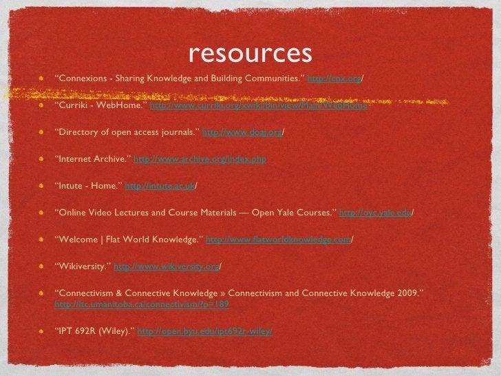 "resources <ul><li>"" Connexions - Sharing Knowledge and Building Communities.""  http://cnx.org /  </li></ul><ul><li>"" Curri..."