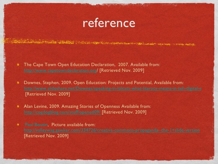 reference <ul><li>The Cape Town Open Education Declaration,  2007. Available from:  http://www.capetowndeclaration.org / [...