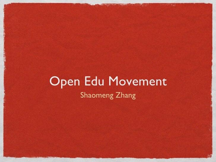 Open Edu Movement <ul><li>Shaomeng Zhang </li></ul>