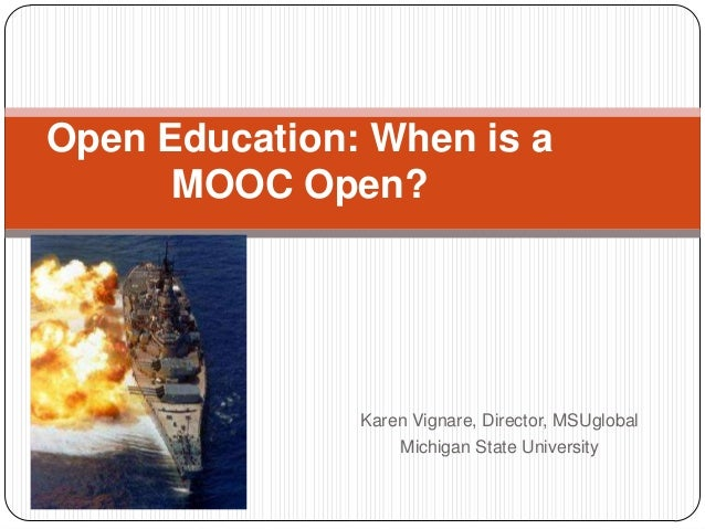 Karen Vignare, Director, MSUglobalMichigan State UniversityOpen Education: When is aMOOC Open?battleship. Wikimedia Common...