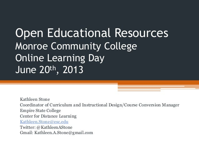 Open Educational ResourcesMonroe Community CollegeOnline Learning DayJune 20th, 2013Kathleen StoneCoordinator of Curriculu...