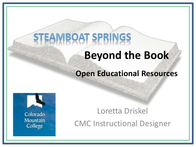 Beyond the Book Open Educational Resources Loretta Driskel CMC Instructional Designer