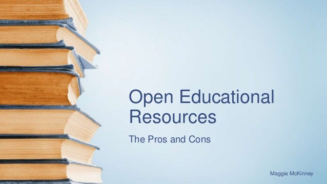 Open Educational Resources The Pros and Cons Maggie McKinney