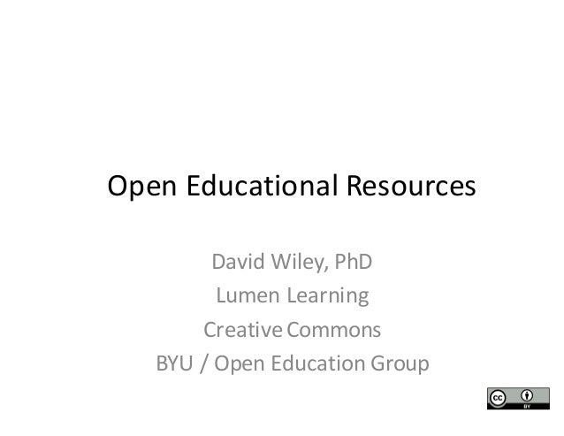 Open	Educational	Resources David	Wiley,	PhD Lumen	Learning Creative	Commons BYU	/	Open	Education	Group