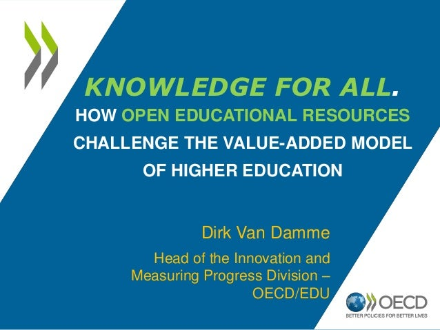 KNOWLEDGE FOR ALL.HOW OPEN EDUCATIONAL RESOURCESCHALLENGE THE VALUE-ADDED MODEL      OF HIGHER EDUCATION               Dir...
